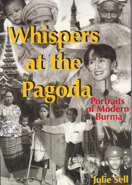Whispers at the Pagoda. Portraits of Modern Burma. JULIE SELL.