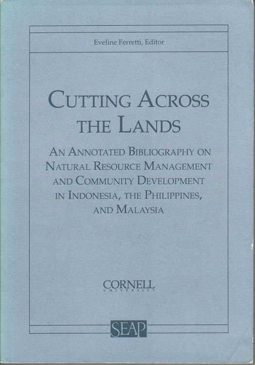 Cutting Across the Lands. An Annotated Bibliography on Natural Resource Management and Community Development in Indonesia, The Phillipines, and Malaysia. EVELINE FERRETTI.