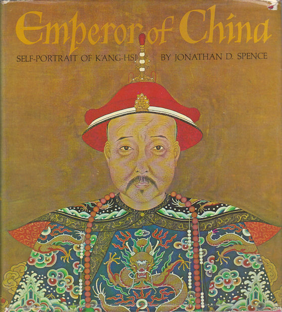 Emperor of China. Self-portrait of K'ang-hsi. JONATHAN D. SPENCE.