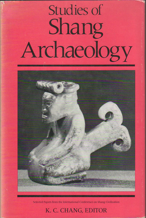 Studies of Shang Archaeology. Selected Papers from the International Conference on Shang Civilization. K C. CHANG.