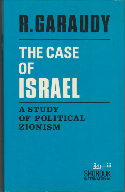 The Case of Israel. A Study of Political Zionism. ROGER GARAUDY.
