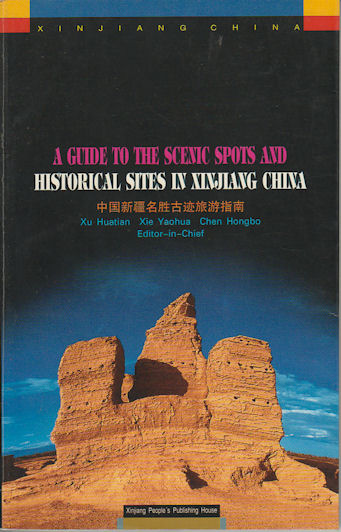A Guide to the Scenic Spots and Historical Sites in Xinjiang China. HUATIAN XU, AND CHENG HONGBO, XIE YAOHUA.