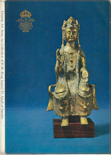 Chinese Art from the Collection of H.M. King Gustaf VI Adolf of Sweden. BO GYLLENSVARD.