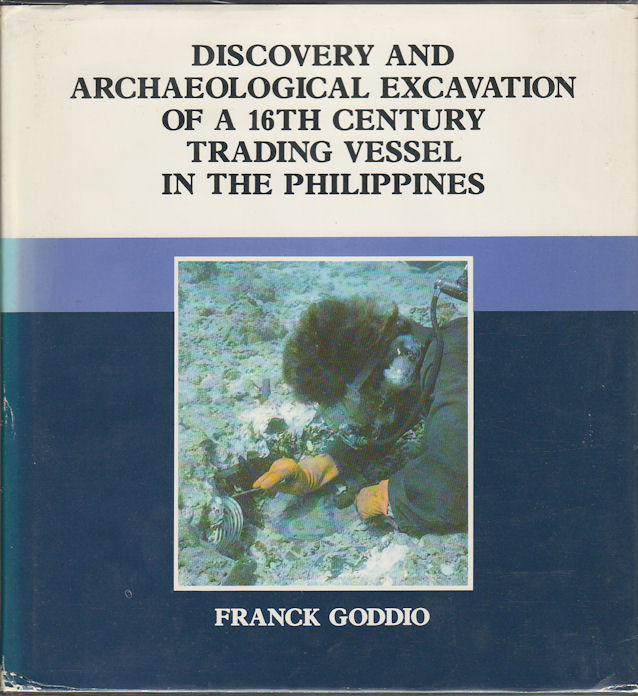 Discovery and Archaeological Excavation of a 16th Century Trading Vessel in the Philippines. FRANCK GODDIO.