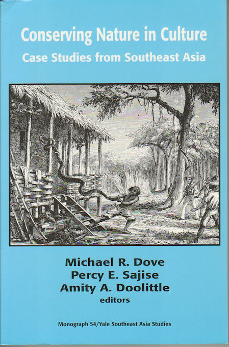 Conserving Nature in Culture. Case Studies from Southeast Asia. MICHAEL R. DOVE, AND AMITY A. DOOLITTLE, PERCY E. SAJISE.