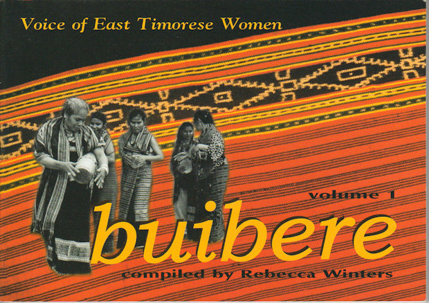 Buibere. Voice of East Timorese Women. Volume One. REBECCA WINTERS.
