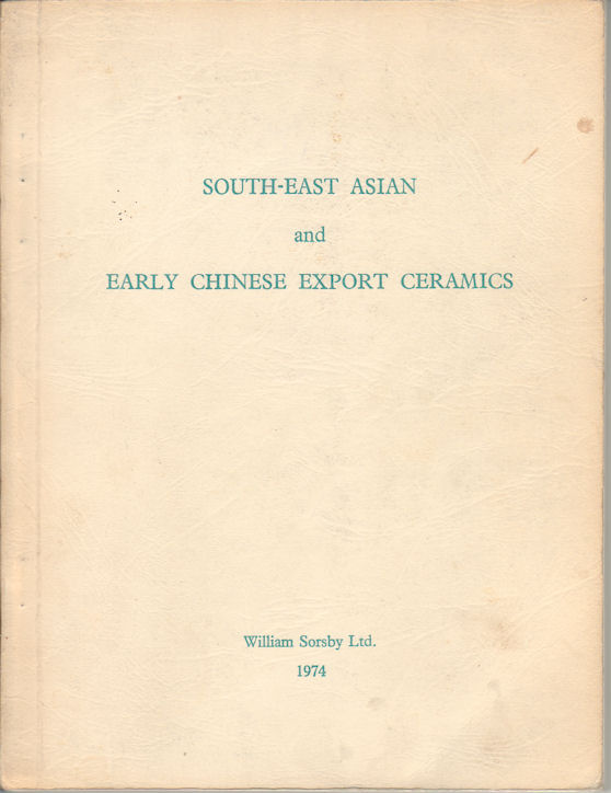 South-East Asian and Early Chinese Export Ceramics. WILLIAM SORSBY LTD.