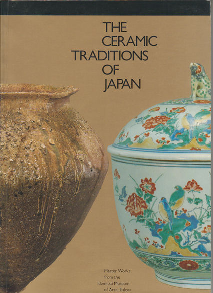 The Ceramic Traditions of Japan. Master Works from the Idemitsu Museum of Arts, Tokyo. SUE OGILVIE.