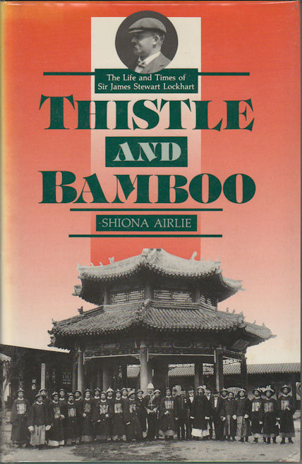 Thistle and Bamboo. The Life and Times of Sir James Stewart Lockhart. SHIONA AIRLIE.