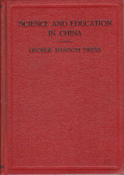 Science and Education in China A Survey of the Present Status and a program for Progressive Improvement. GEORGE RANSOM TWISS.