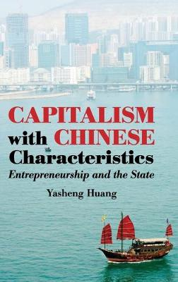 Capitalism with Chinese Characteristics. Entrepreneurship and the State. YASHENG HUANG.