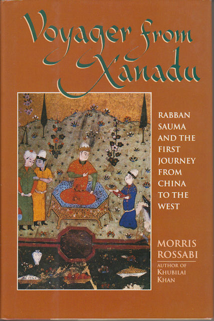 Voyager from Xanadu. Rabban Sauma and the First Journey from China to the West. MORRIS ROSSABI.