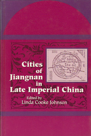 Cities of Jiangnan in Late Imperial China. LINDA COOKE JOHNSON.