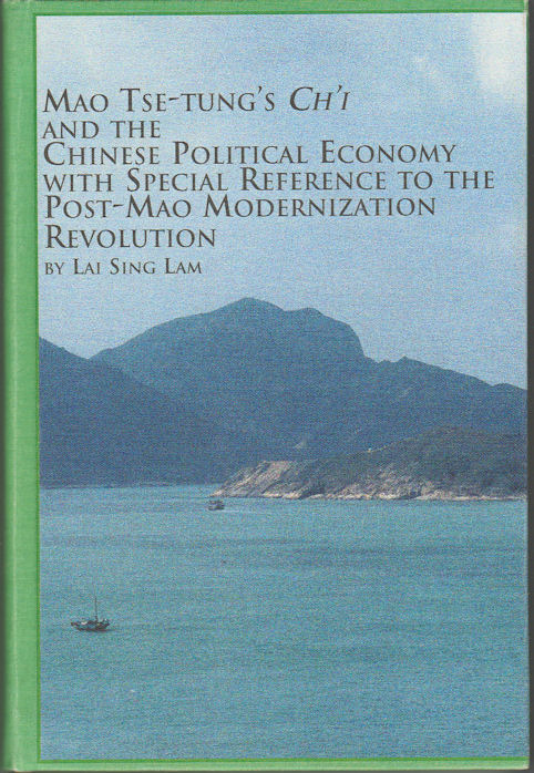 Mao Tse-Tung's Ch'I and the Chinese Political Economy with Special reference to the Post-Mao Modernization Revolution. LAI SING LAM.