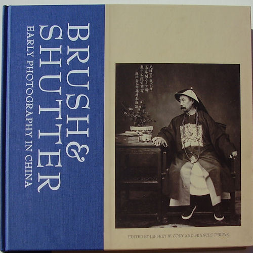 Brush & Shutter Early Photography in China. JEFFREY CODY, FRANCES TERPAK.