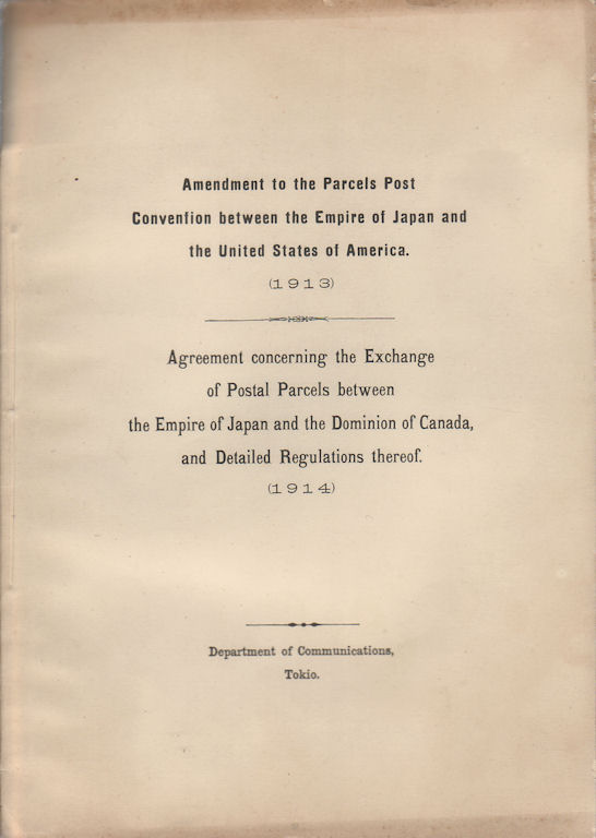 Agreement to the Parcels Post Convention Between the Empire of Japan and the United States of America. (1913)/Agreement Concerning the Exchange of Postal Parcels between the Empire of Japan and Dominion of Canada, and Detailed Regulations thereof. (1914). 日本帝國及亞米利加合衆國間小包郵便... 施行细则. TOKIO DEPARTMENT OF COMMUNICATIONS.