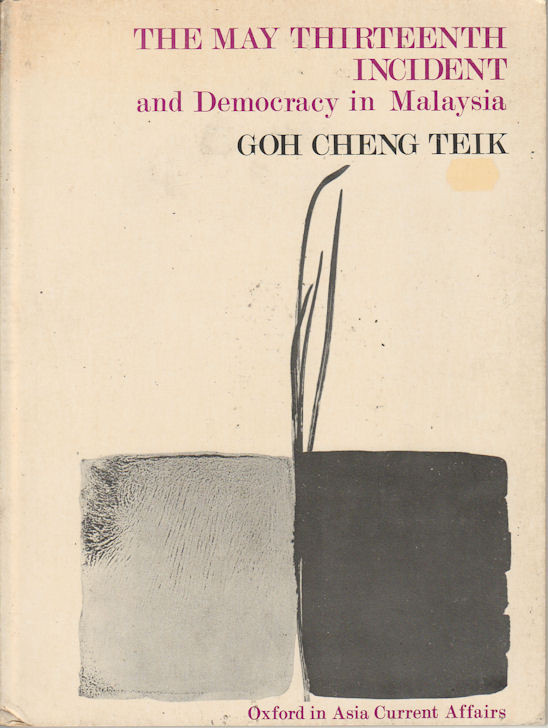 The May Thirteenth Incident and Democracy in Malaysia. GOH CHENG TEIK.