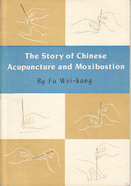 The Story of Chinese Acupuncture and Moxibustion. WEI-KANG FU.