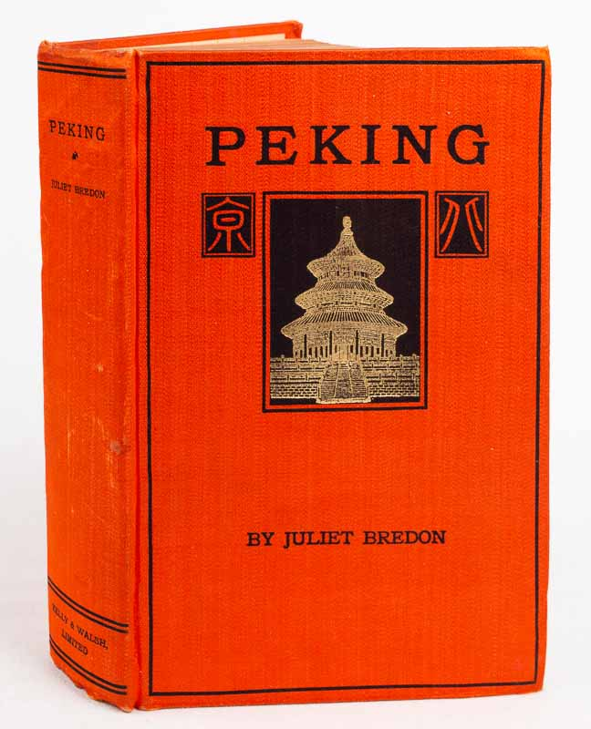 Peking. A Historical and Intimate Description of its Chief Places of Interest. JULIET BREDON.