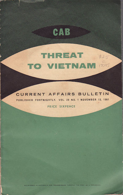 Threat to Vietnam. Current Affairs Bulletin. Vol 29, No. 1, November 13, 1961. J. L. J. WILSON, EDITED.