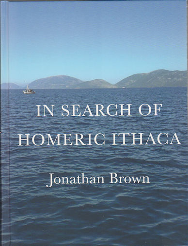 In Search of Homeric Ithaca. JONATHAN BROWN.
