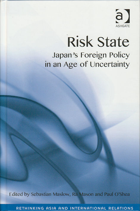 Risk State. Japan's Foreign Policy in an Age of Uncertainty. SEBASTIAN MASLOW.