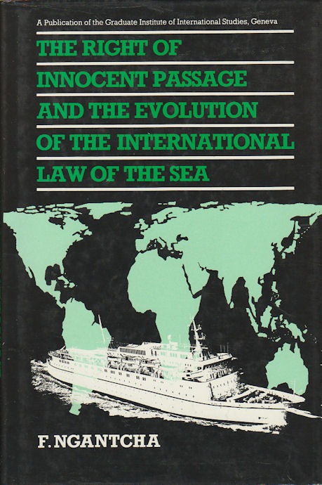 Right of Innocent Passage and the Evolution of the International Law of the Sea. The Current Regime of Free Navigation in Coastal Waters of Third States. FRANCIS NGANTCHA.