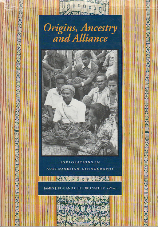 Origins, Ancestry and Alliance. Explorations in Austronesian Ethnography. JAMES J. FOX, CLIFFORD SATHER.