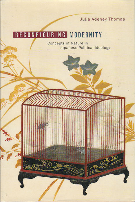 Reconfiguring Modernity. Concepts of Nature in Japanese Political Ideology. JULIA ADENEY THOMAS.