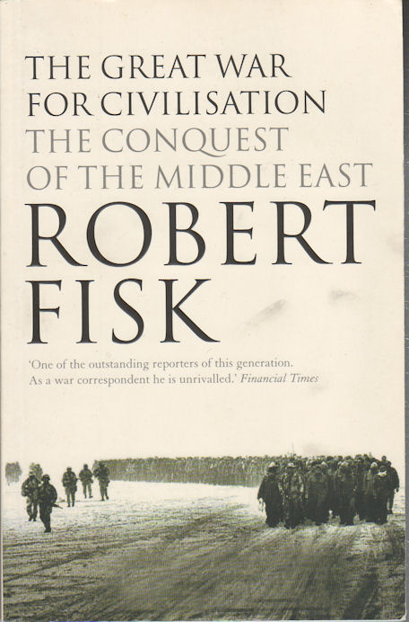 The Great War for Civilisation. The Conquest of the Middle East. ROBERT FISK.
