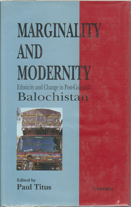 Marginality and Modernity. Ethnicity and Change in Post-colonial Balochistan. PAUL TITUS.