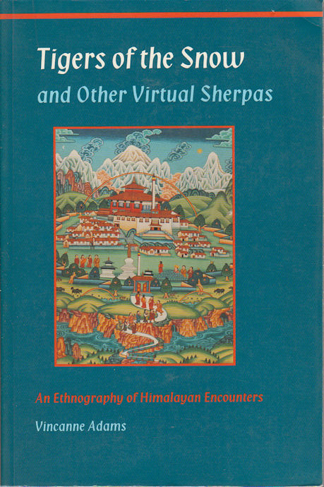 Tigers of the Snow and Other Virtual Sherpas. An Ethnography of Himalayan Encounters. VINCANNE ADAMS.