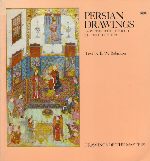 Persian Drawings. From the 14th Through the 19th Century. B. W. ROBINSON.