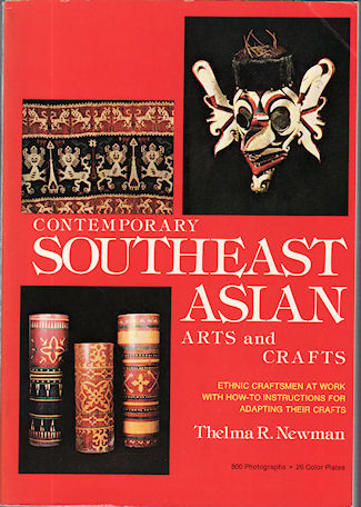 Contemporary Southeast Asian Arts and Crafts. Ethnic Craftsmen at Work with How-To Instructions for Adapting Their Crafts. THELMA R. NEWMAN.