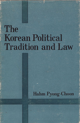 The Korean Political Tradition and Law. Essays in Korean Law and Legal History. PYONG-CHOON HAHM.