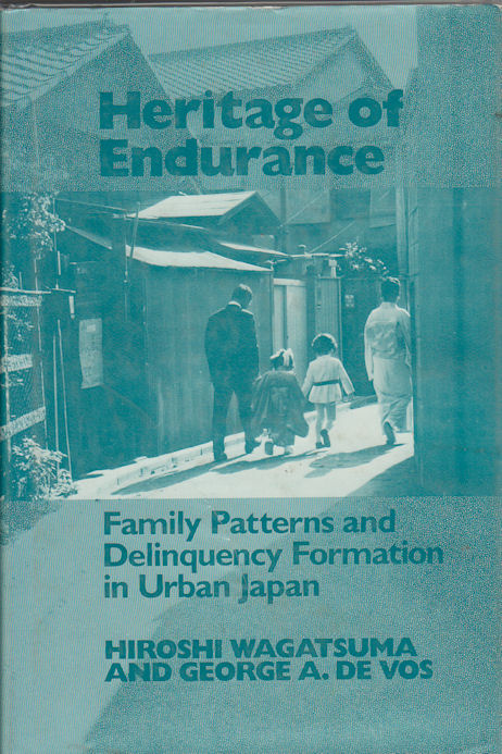 Heritage of Endurance. Family Patterns and Delinquency Formation in Urban Japan. HIROSHI AND GEORGE A. DE VOS WAGATSUMA.