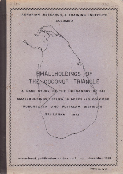 Smallholdings of the Coconut Triangle. A Case Study of the Husbandry of 245 Smallholdings (Below 10 Acres) in Colombo Kurunegala and Puttalam Districts Sri Lanka. AGRICULTURE - SRI LANKA.