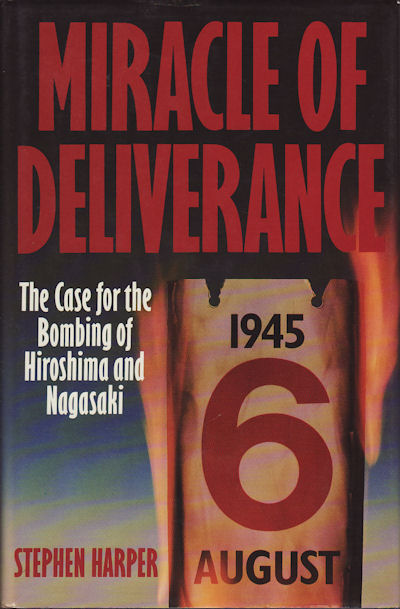 Miracle of Deliverance. The Case for the Bombing of Hiroshima and Nagasaki. STEPHEN HARPER.