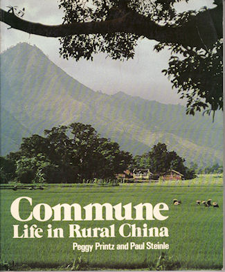 Commune. Life in Rural China. PEGGY AND PAUL STEINLE PRINTZ.