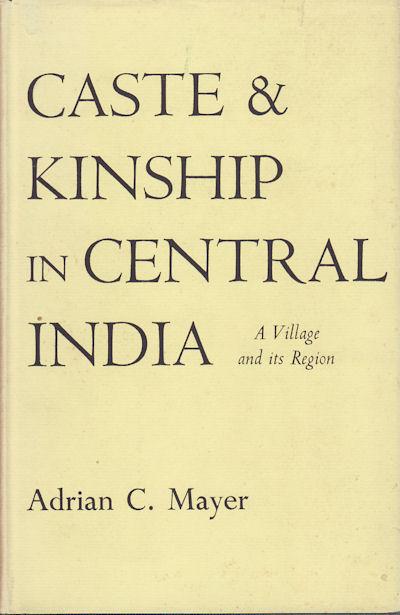 Caste and Kinship in Central India. A Village and its Region. ADRIAN C. MAYER.