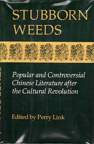 Stubborn Weeds. Popular and Controversial Chinese Literature after the Cultural Revolution. PERRY LINK.