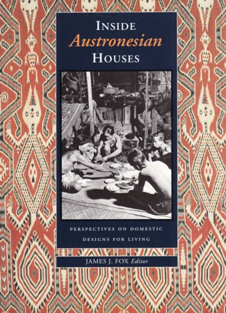 Inside Austronesian Houses. Perspectives on Domestic Designs for Living. JAMES J. FOX.