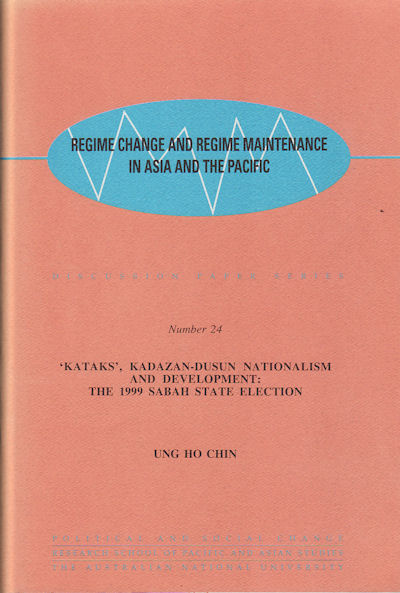 'Kataks', Kadazan-Dusun Nationalism and Development: The 1999 Sabah State Election. Regime Change and Regime Maintenance in Asia and the Pacific. UNG HO CHIN.