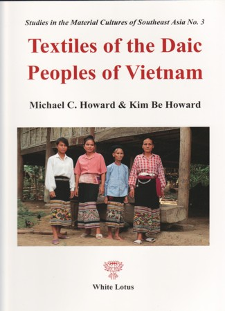 Textiles of the Daic Peoples of Vietnam. MICHAEL C. HOWARD, KIM BE HOWARD.
