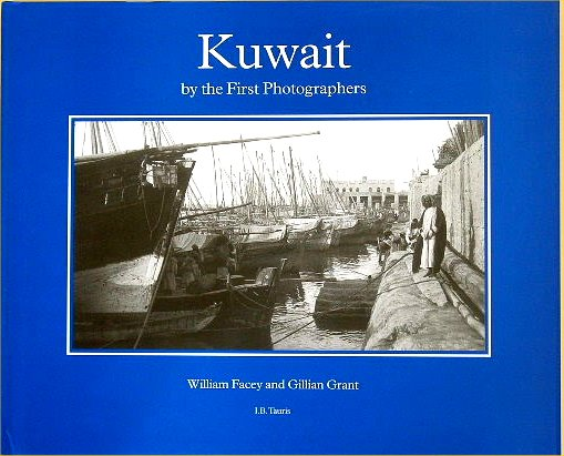 Kuwait by the First Photographers. WILLIAM AND GILLIAN GRANT FACEY.