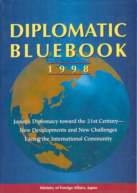 Diplomatic Bluebook 1998. Japan's Diplomacy toward the 21st Century - New Developments and New Challenges Facing the International Community. JAPAN.