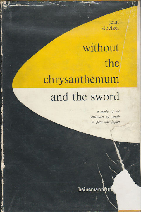Without the Chrysanthemum and the Sword. A Study of the Attitudes of Youth in Post-War Japan. JEAN STOETZEL.