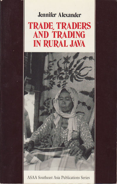Trade, Traders and Trading in Rural Java. JENNIFER ALEXANDER.