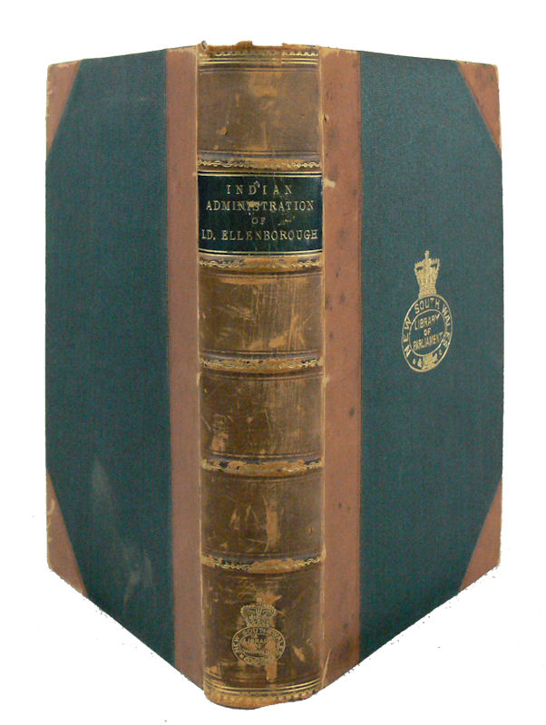History of the Indian Administration of Lord Ellenborough, in his Correspondence with the Duke of Wellington. To which is prefixed, by permission of Her Majesty, Lord Ellenborough's Letters to the Queen during that period. LORD COLCHESTER.