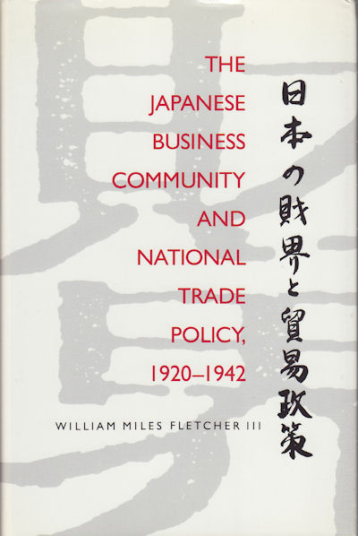 The Japanese Business Community and National Trade Policy, 1920-1942. WILLIAM MILES FLETCHER III.